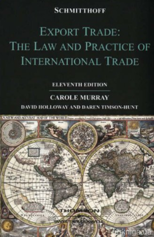 Schmitthoff's Export Trade: The Law and Practice of International Trade. 11th edition - фото